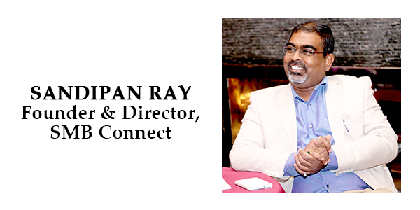 A Writer of his Own Success Story – Sandipan Ray, Founder & Director at SMB Connect